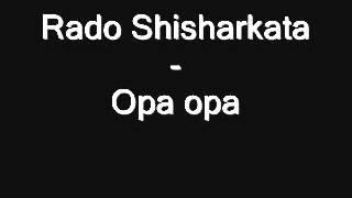 Радо Шишарката - Опа, Опа